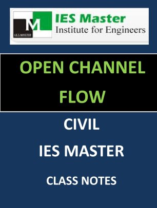 OPEN CHANNEL IES MASTER CLASS NOTES GATE IES PSUs