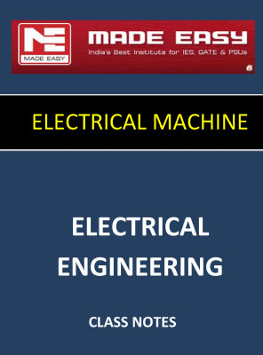 ELECTRICAL MACHINE MADE EASY CLASS NOTES for IES GATE IAS PSUs