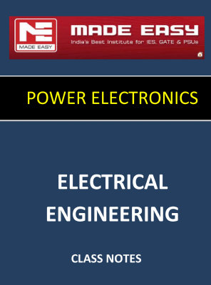 POWER ELECTRONICS MADE EASY CLASS NOTES for IES GATE IAS PSUs