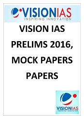 VISION IAS PRELIMS 2016 AND MOCK PAPERS