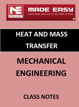 HEAT AND MASS TRANSFER MECHANICAL ENGINEERING MADE EASY CLASS NOTES