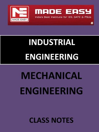 INDUSTRIAL ENG MECHANICAL ENGINEERING MADE EASY CLASS NOTES