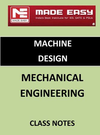 MACHINE DESIGN MECHANICAL ENGINEERING MADE EASY CLASS NOTES