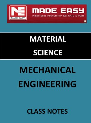 MATERIAL SCIENCE MECHANICAL ENGINEERING MADE EASY CLASS NOTES