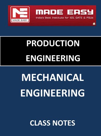 PRODUCTION MECHANICAL ENGINEERING MADE EASY CLASS NOTES