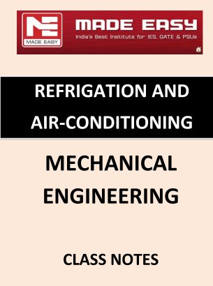 REFRIGATION AND AIR CONDITIONING MECHANICAL ENGINEERING MADE EASY CLASS NOTES