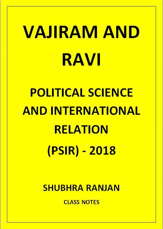 POLITICAL SCIENCE AND INTERNATIONAL RELATION SHUBHRA RANJAN VAJIRAM AND RAVI CLASS NOTES