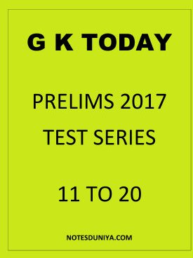 PRELIMS 2017 G K TODAY TEST SERIES 11 TO 20