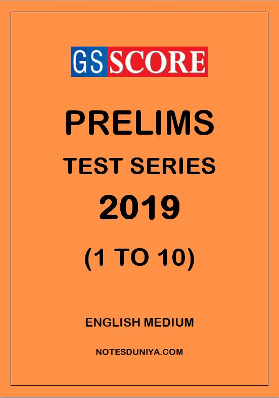 GS SCORE PRELIMS TEST SERIES 2019 1 To 10