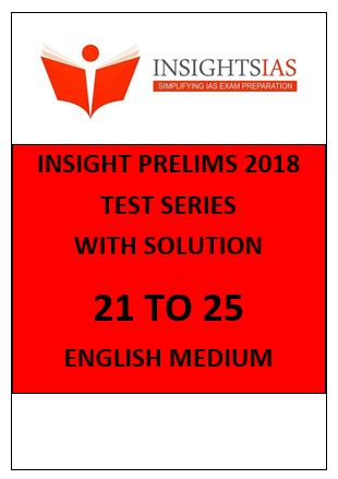 INSIGHT Ias prelims papers English Medium 2018 21 to 25