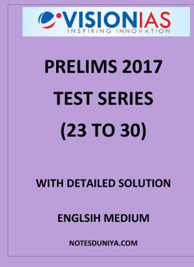PRELIMS 2017 VISION IAS TEST SERIES 23 TO 30