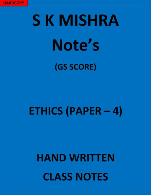 ETHICS GS Paper4 S K Mishra Notes
